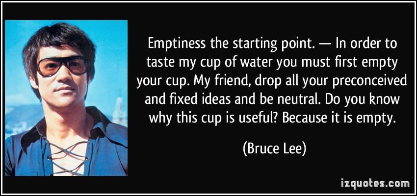 quote-emptiness-the-starting-point-in-order-to-taste-my-cup -of-water-you-must-first-empty-your-cup-bruce-lee-246247 - Lucidity Festival